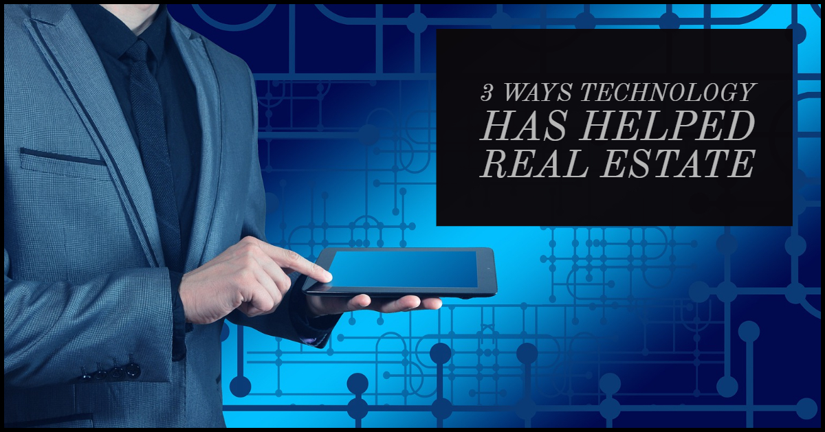 3 Ways Technology Has Helped Real Estate