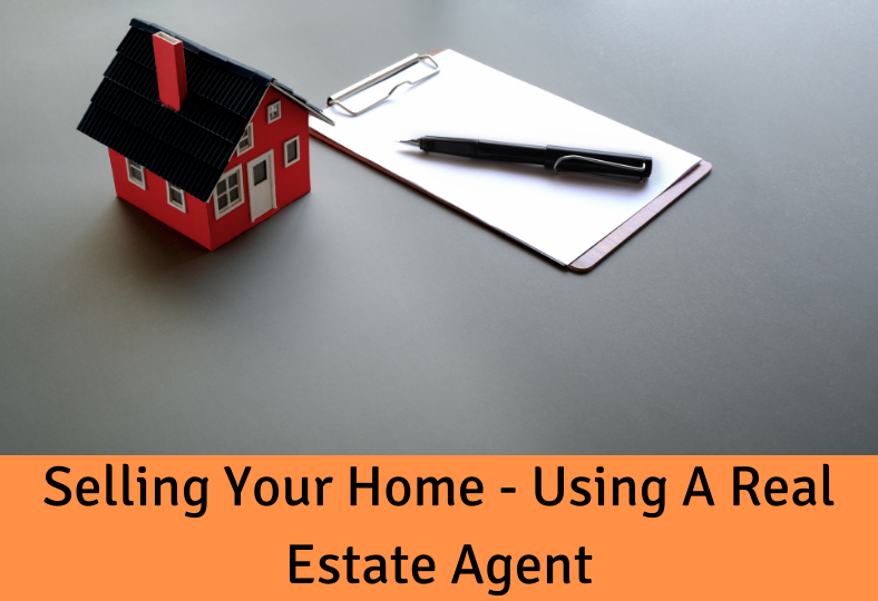 Selling Your Home - Using a real estate agent