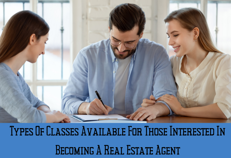 Types of classes available for those interested in becoming a real estate agent